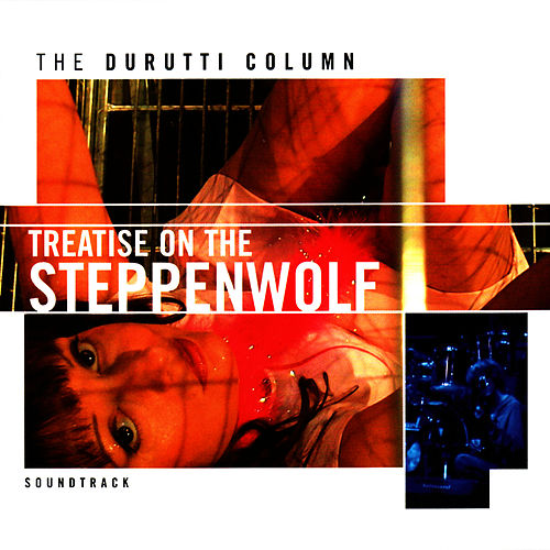 Treatise on the Steppenwolf by The Durutti Column