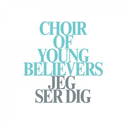 Jeg ser dig by Choir Of Young Believers