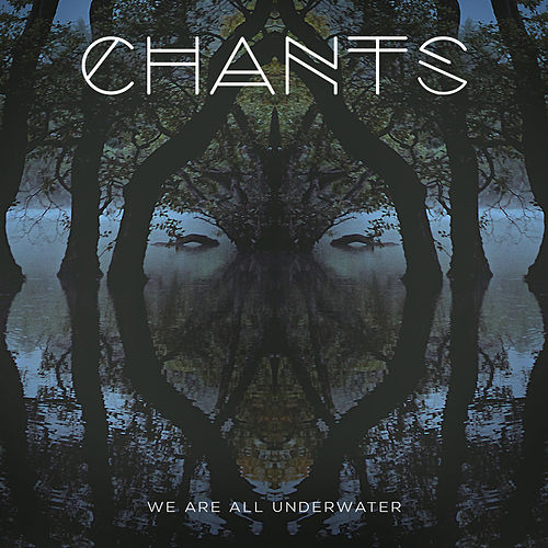 We Are All Underwater by The Chants
