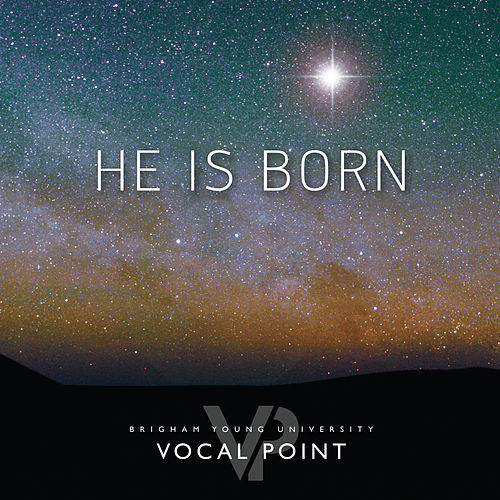He Is Born by BYU Vocal Point