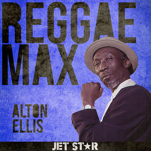 Reggae Max: Alton Ellis by Alton Ellis
