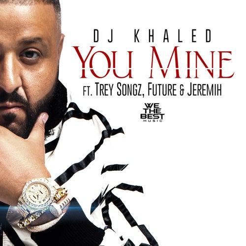 You Mine by DJ Khaled