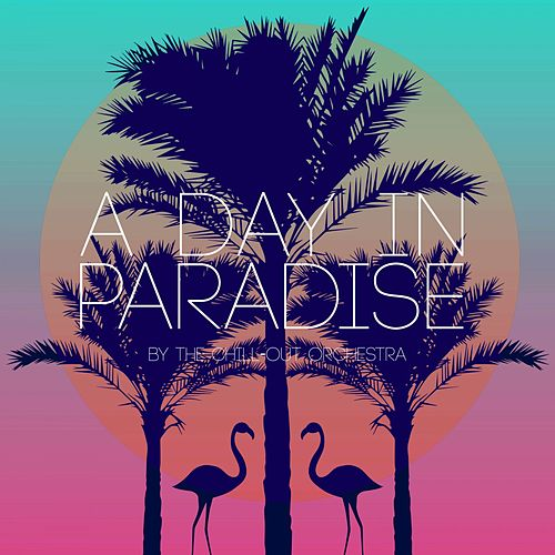 A Day in Paradise by the Chill-Out Orchestra von The Chill-Out Orchestra