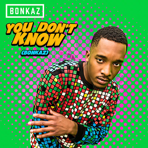 You Don't Know (Bonkaz) by Bonkaz