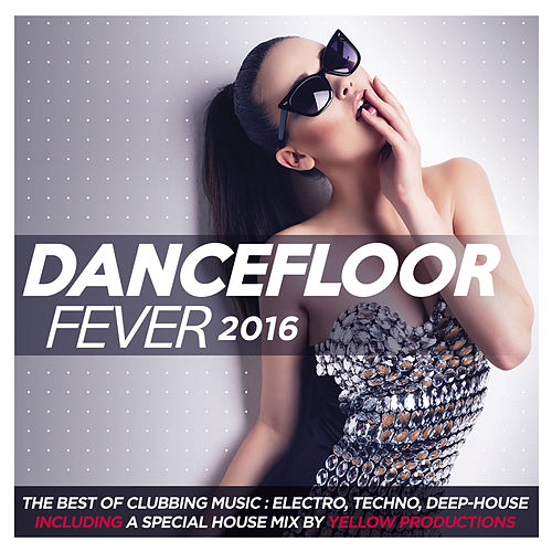 Dancefloor Fever 2016 (The Best of Clubbing Music: Electro, Techno, Deep-House. Including a Special House Mix By Yellow Productions) von Various Artists