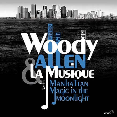 Woody Allen, from Manhattan to Magic in the Moonlight by Various Artists