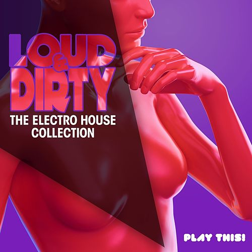 Loud & Dirty - The Electro House Collection von Various Artists