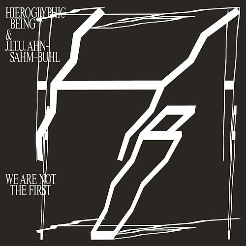 We Are Not the First by Hieroglyphic Being