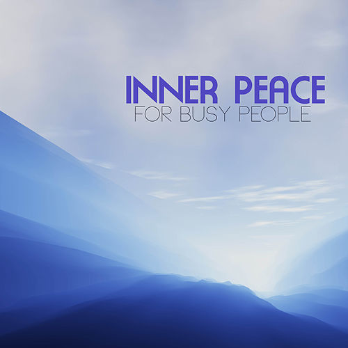 Inner Peace for Busy People - Meditation Relaxation Yoga Music by Inner Peace Music Collective