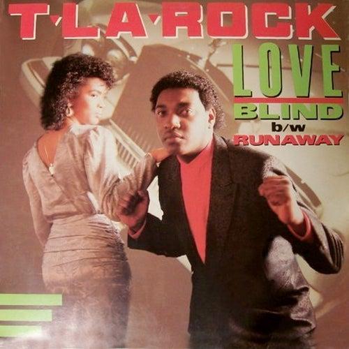 Love Blind / Runaway by T La Rock