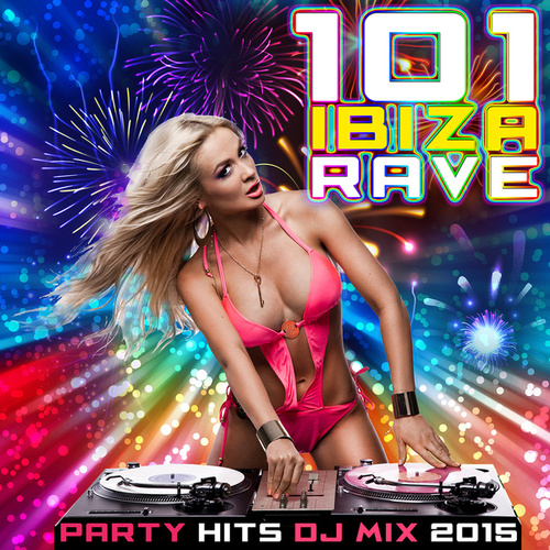 101 Ibiza Rave Party Hits DJ Mix 2015 de Various Artists