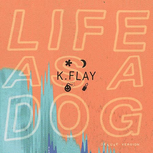 Life as a Dog (Deluxe Version) by K.Flay