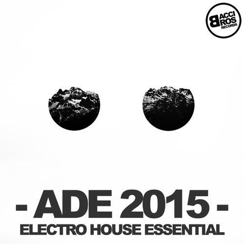 ADE 2015 Electro House Essential van Various Artists