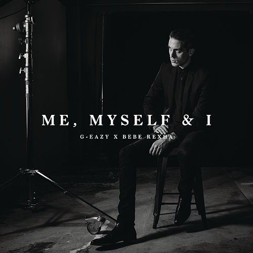 Me, Myself & I by G-Eazy