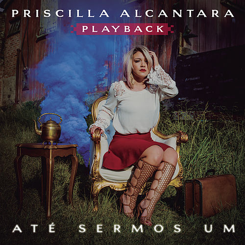 Até Sermos Um (Playback) de Priscilla Alcântara