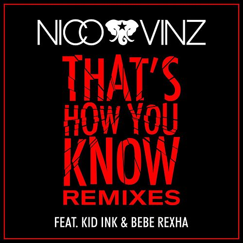 That's How You Know (feat. Kid Ink & Bebe Rexha) [Remixes] di Nico & Vinz