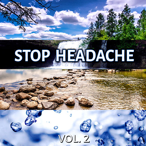 Stop Headache Vol. 2 – New Age Songs with Sounds of Nature for Pain Relief, Migraine Treatment, Relaxation, Massage, Sleep, Serenity, Healing Power by Headache Relief Unit