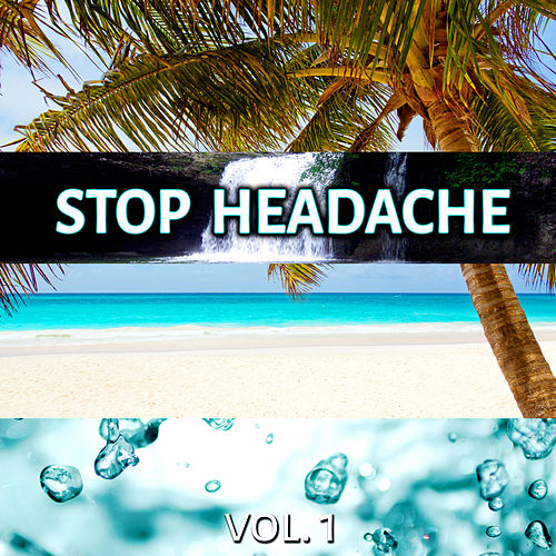 Stop Headache Vol. 1 – New Age Songs with Sounds of Nature for Pain Relief, Migraine Treatment, Relaxation, Massage, Sleep, Serenity, Healing Power by Headache Relief Unit
