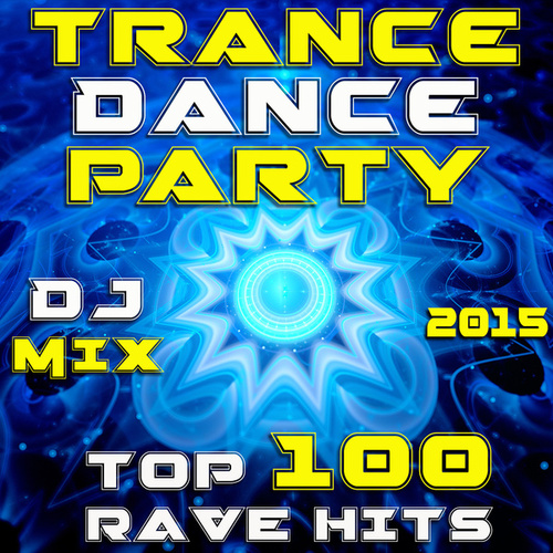 Trance Dance Party DJ Mix - Top 100 Rave Hits 2015 by Various Artists