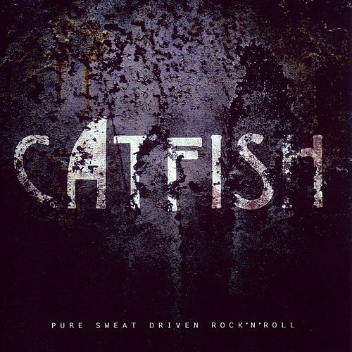 Pure Sweat Driven Rock'n'Roll by Catfish