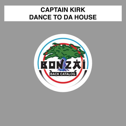 Dance To Da House by Captain Kirk