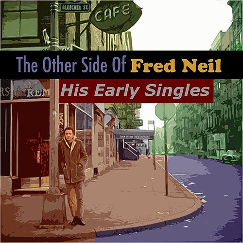 The Other Side Of Fred Neil: His Early Singles de Fred Neil