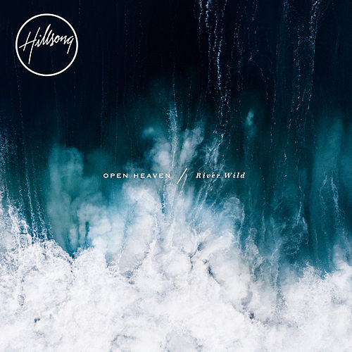 Open Heaven/River Wild by Hillsong Worship