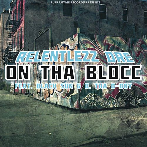 On tha Blocc (feat. Black Sun & B. tha B-Boy) by Relentlezz Dre