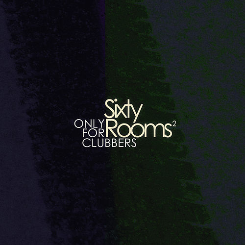 Sixty Rooms - Only for Clubbers - Vol.2 by Various Artists