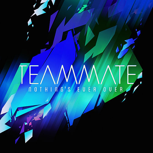 Nothing's Ever Over - Single de TeamMate
