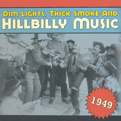 Dim Lights, Thick Smoke & Hillbilly Music 1949 de Various Artists