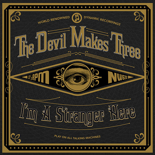 I'm a Stranger Here von The Devil Makes Three