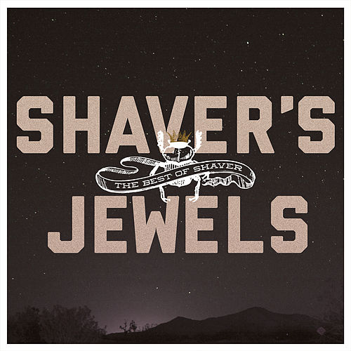 Shaver's Jewels (The Best of Shaver) by Billy Joe Shaver