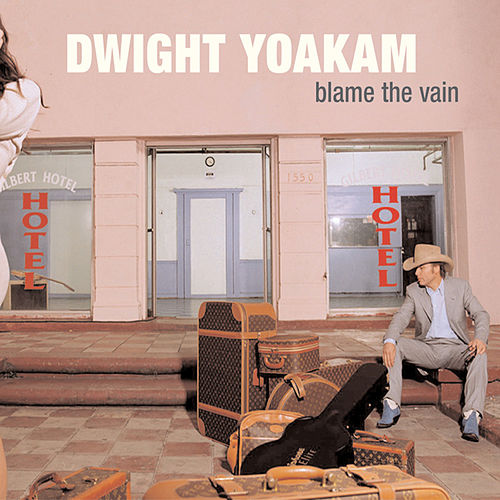 Blame the Vain von Dwight Yoakam
