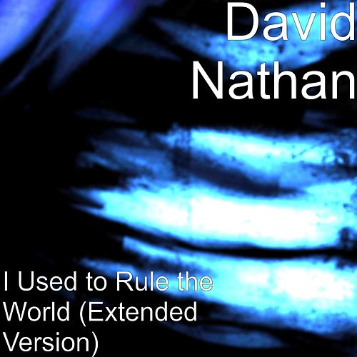 I Used to Rule the World (Extended Version) de David Nathan