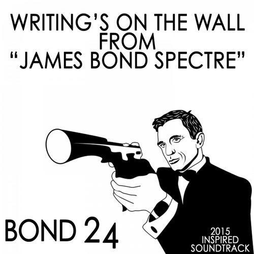 Writing's on the Wall: From 'James Bond: Spectre' (Bond 24) [2015 Inspired Soundtrack] de Fandom