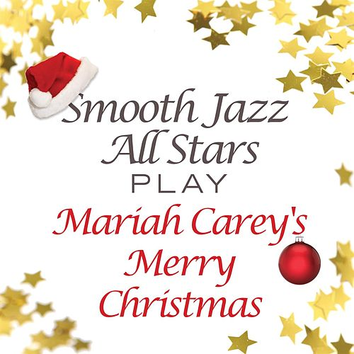 Smooth Jazz All Stars Play Mariah Carey's Merry Christmas von Smooth Jazz Allstars