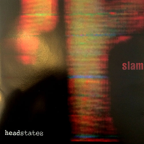 Headstates by Slam