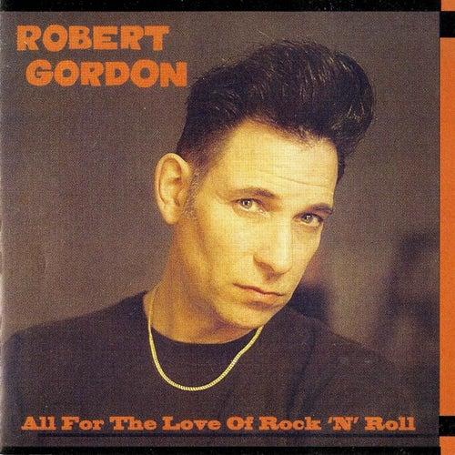 All for the Love of Rock N' Roll de Robert Gordon