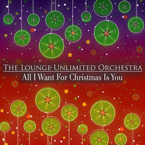 All I Want for Christmas Is You de The Lounge Unlimited Orchestra