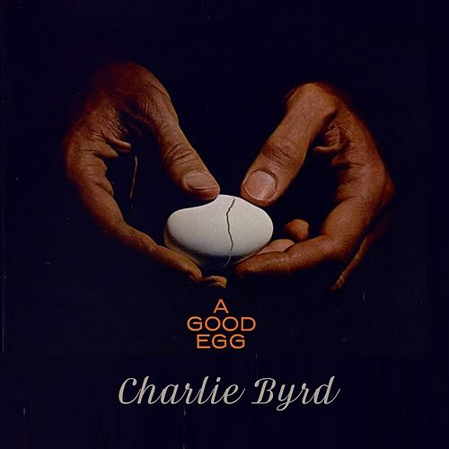 A Good Egg von Charlie Byrd