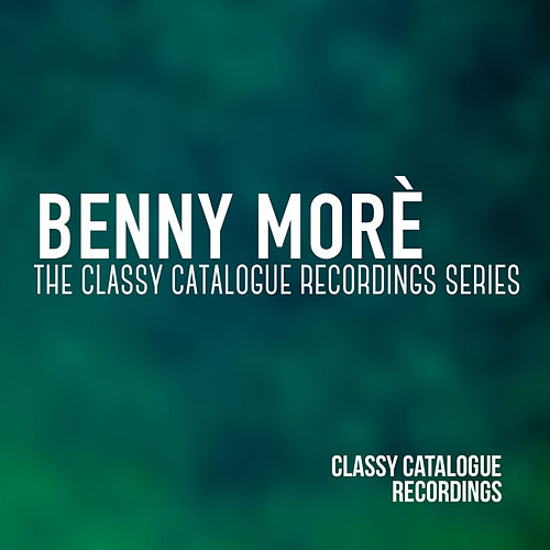 Benny Morè - The Classy Catalogue Recordings Series de Beny More