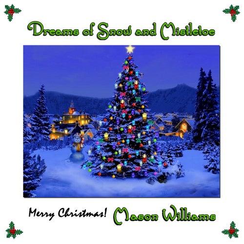 Dreams of Snow and Mistletoe by Mason Williams