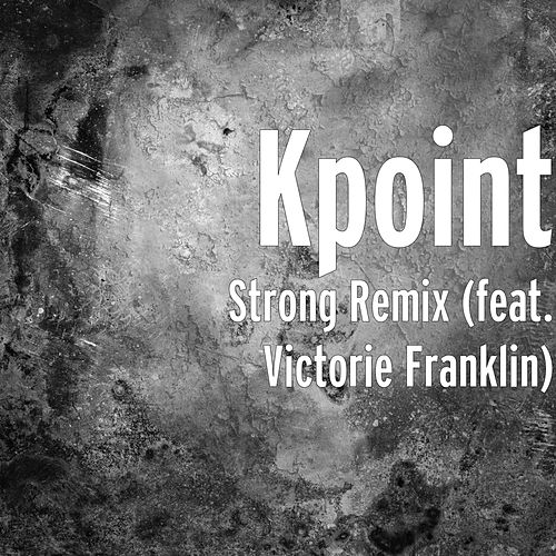 Strong (Remix) [feat. Victorie Franklin] by Kpoint