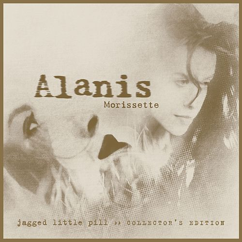 Jagged Little Pill (Collector's Edition) by Alanis Morissette
