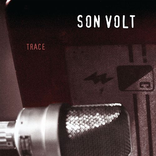Trace (Remastered) de Son Volt