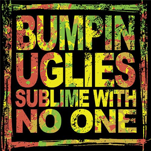 Sublime With No One by Bumpin' Uglies