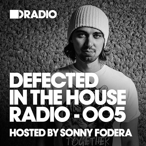 Defected In The House Radio Show: Episode 005 (hosted by Sonny Fodera) von Defected Radio