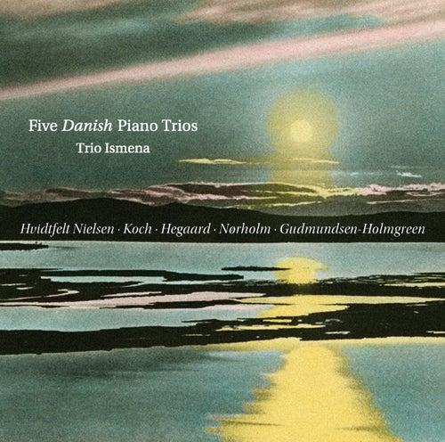 Five Danish Piano Trios by Trio Ismena