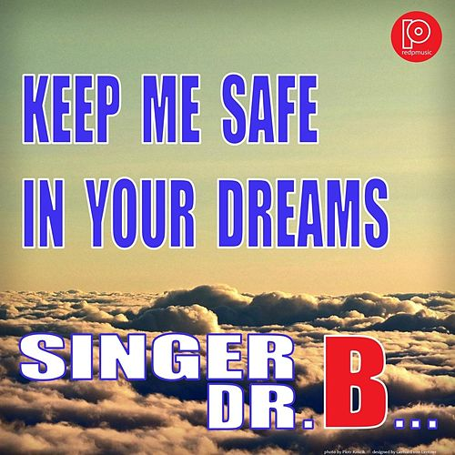 Keep Me Safe in Your Dreams by Singer Dr. B...